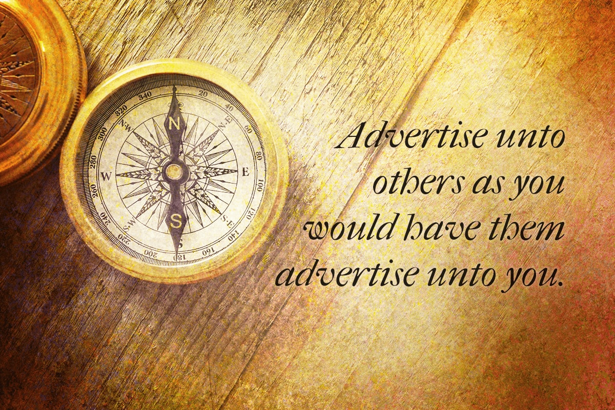 Advertise unto others as you would have them advertise unto you.