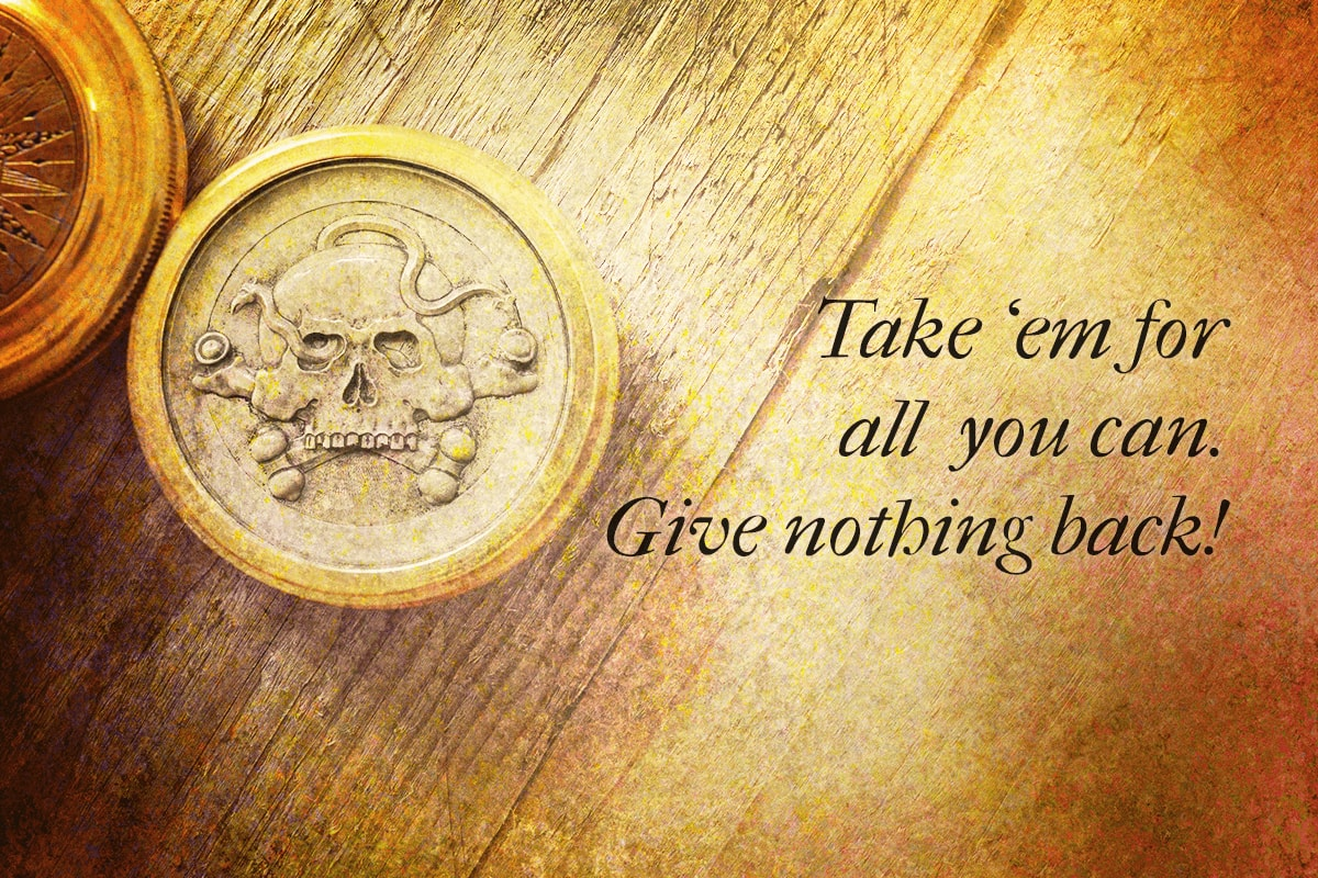 The pirate's rule for advertising - Take 'em for all you can. Give nothing back!