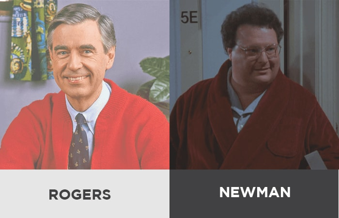 Fred Rogers from Mister Rogers Neighborhood, and Newman from Seinfeld