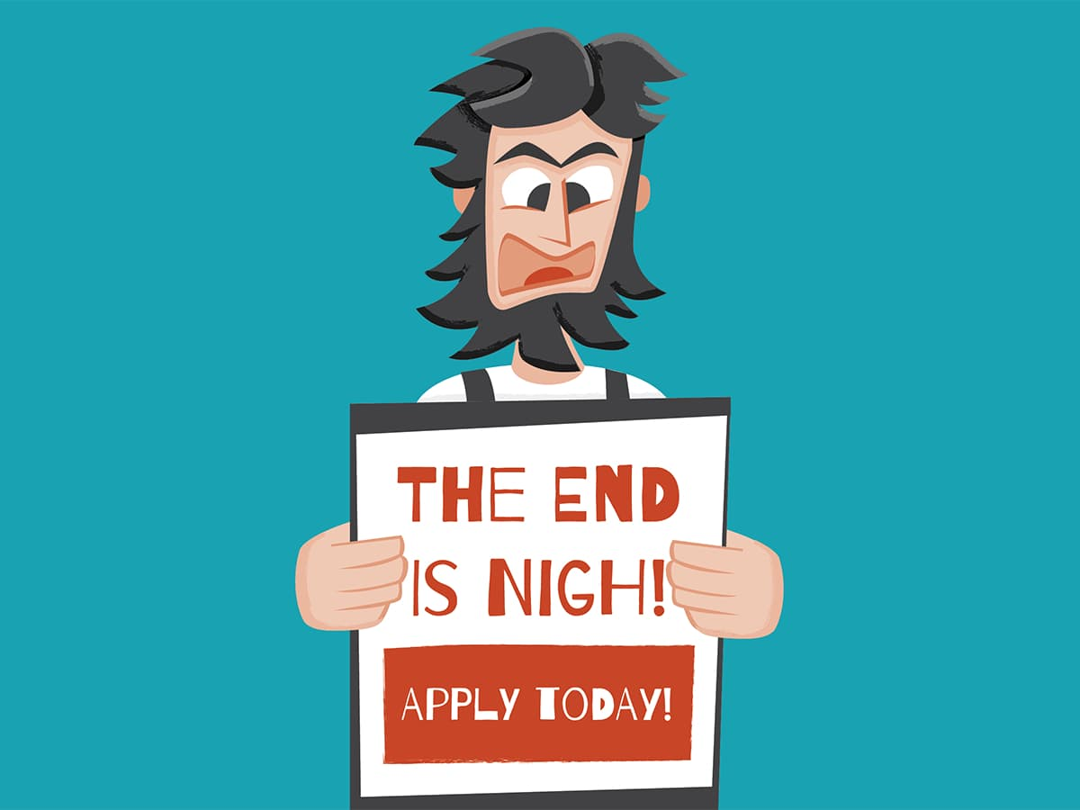 Angry man holding sign which reads the end is nigh, apply today.