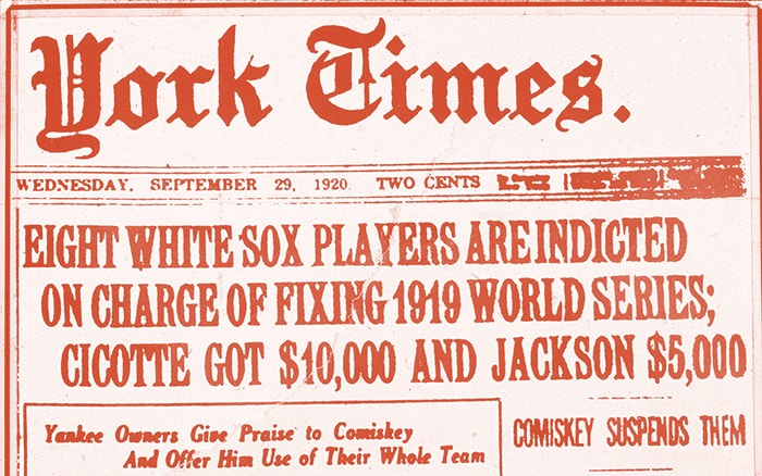 York Times September 29, 1920 headline: Eight White Sox players are indicted on charge of fixing 1919 World Series; Cicotte got $10,000 and Jackson $5,000.